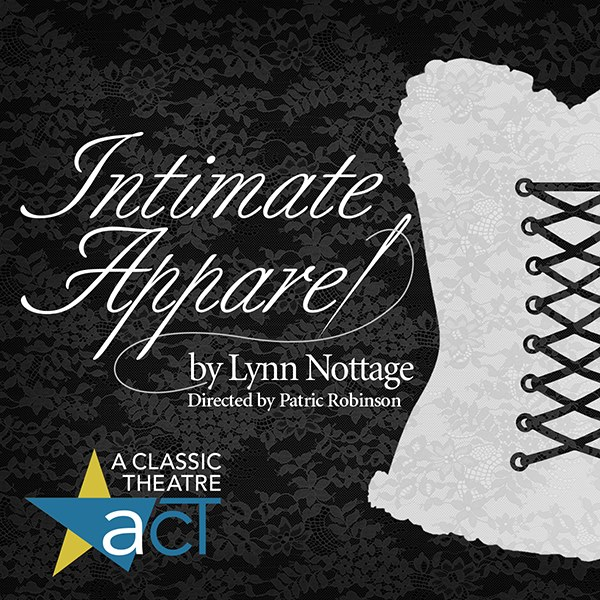 Feb. 16-25: Intimate Apparel by A Classic Theatre tells the story of longing, love, and betrayal